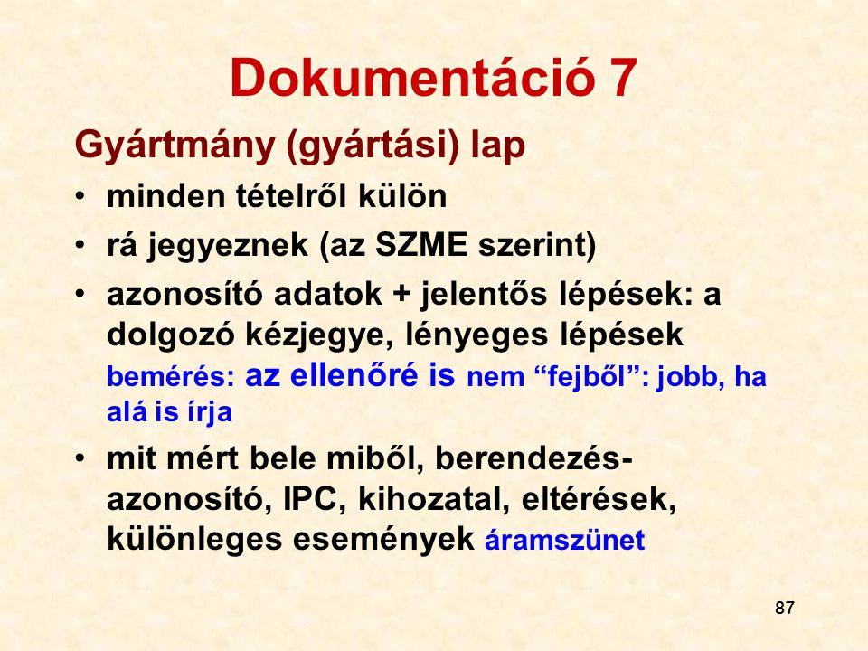 87 Dokumentáció 7 Gyártmány (gyártási) lap •minden tételről külön •rá jegyeznek (az SZME szerint) •azonosító adatok + jelentős lépések: a dolgozó kézj