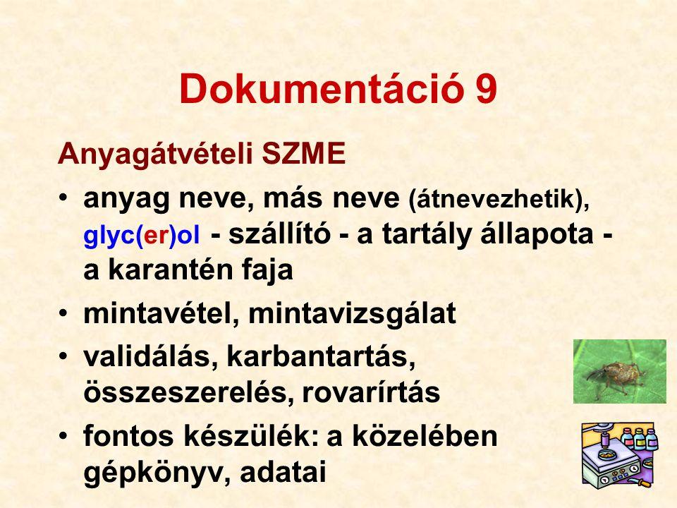 89 Dokumentáció 9 Anyagátvételi SZME •anyag neve, más neve (átnevezhetik), glyc(er)ol - szállító - a tartály állapota - a karantén faja •mintavétel, m