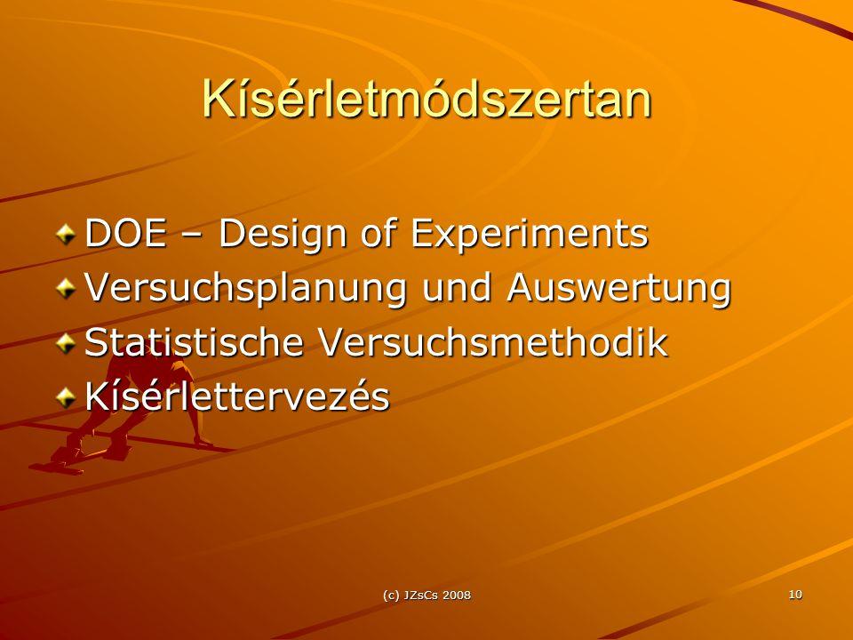(c) JZsCs 2008 10 Kísérletmódszertan DOE – Design of Experiments Versuchsplanung und Auswertung Statistische Versuchsmethodik Kísérlettervezés