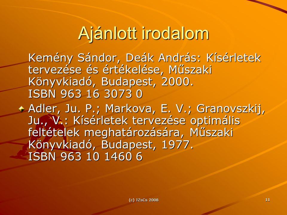 (c) JZsCs 2008 11 Ajánlott irodalom Kemény Sándor, Deák András: Kísérletek tervezése és értékelése, Műszaki Könyvkiadó, Budapest, 2000.