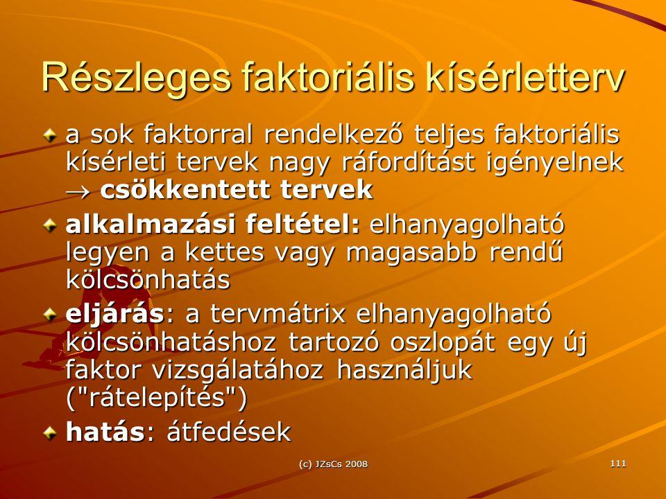 (c) JZsCs 2008 111 Részleges faktoriális kísérletterv a sok faktorral rendelkező teljes faktoriális kísérleti tervek nagy ráfordítást igényelnek  csö