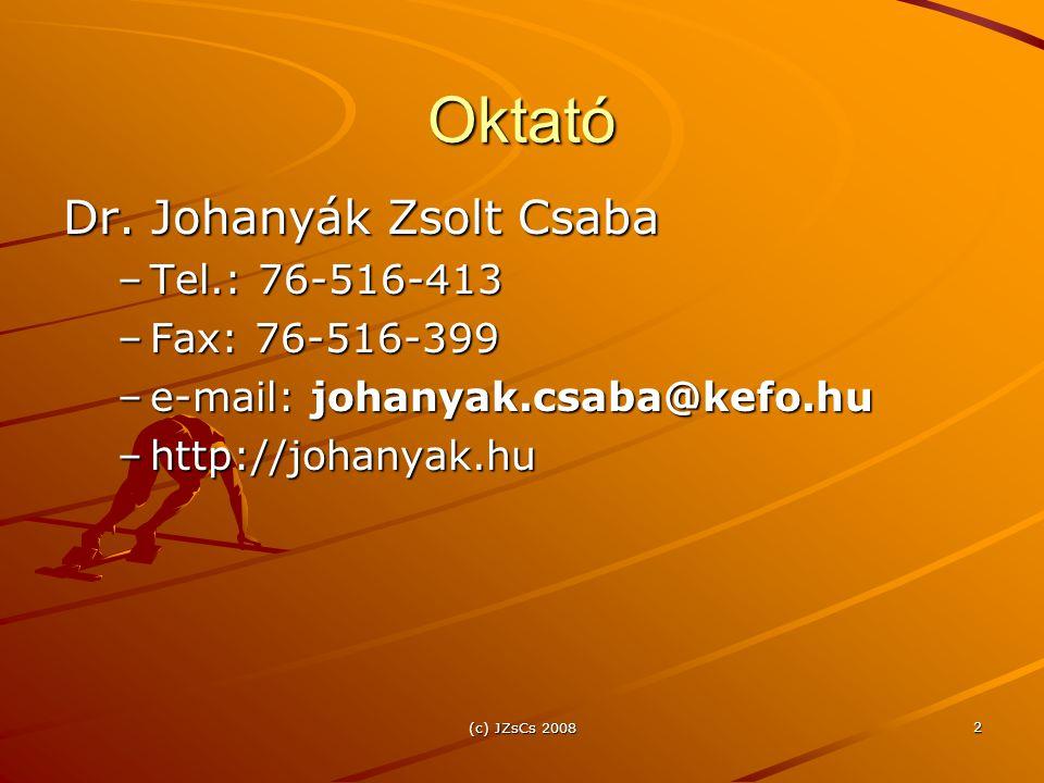 (c) JZsCs 2008 2 Oktató Dr. Johanyák Zsolt Csaba –Tel.: 76-516-413 –Fax: 76-516-399 –e-mail: johanyak.csaba@kefo.hu –http://johanyak.hu