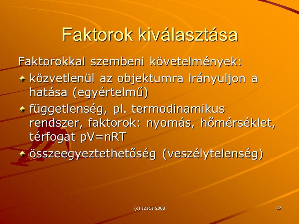 (c) JZsCs 2008 22 Faktorok kiválasztása Faktorokkal szembeni követelmények: közvetlenül az objektumra irányuljon a hatása (egyértelmű) függetlenség, p