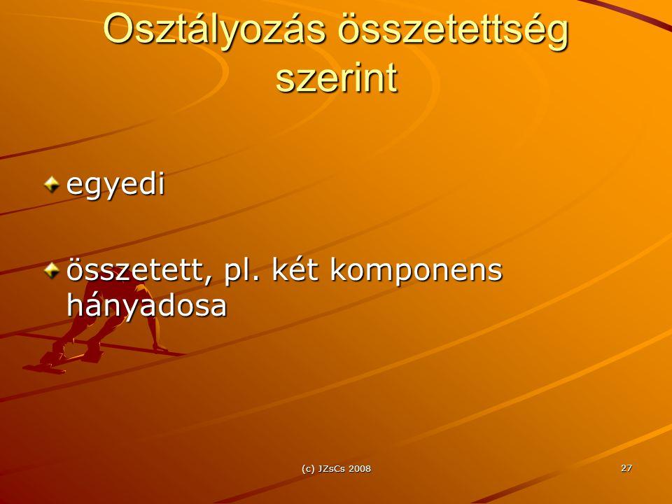 (c) JZsCs 2008 27 Osztályozás összetettség szerint egyedi összetett, pl. két komponens hányadosa