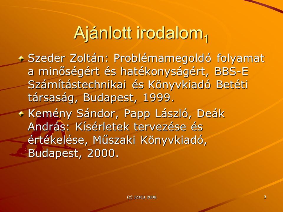 (c) JZsCs 2008 3 Ajánlott irodalom 1 Szeder Zoltán: Problémamegoldó folyamat a minőségért és hatékonyságért, BBS-E Számítástechnikai és Könyvkiadó Bet