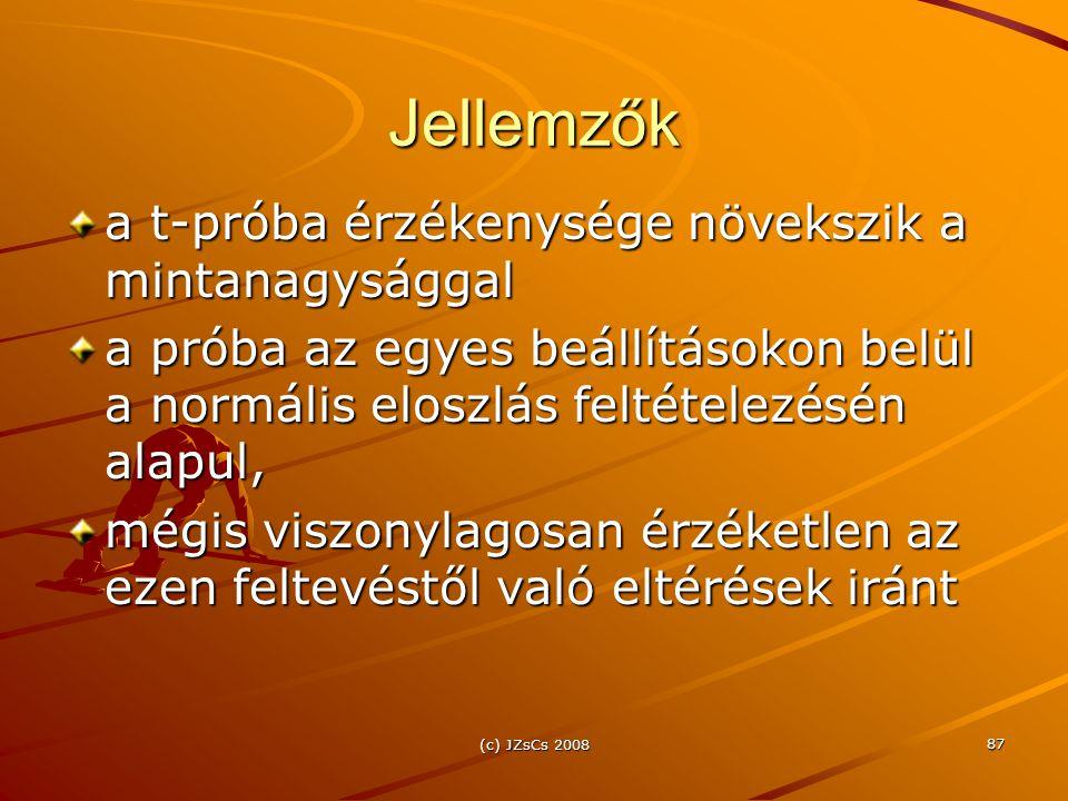 (c) JZsCs 2008 87 Jellemzők a t-próba érzékenysége növekszik a mintanagysággal a próba az egyes beállításokon belül a normális eloszlás feltételezésén