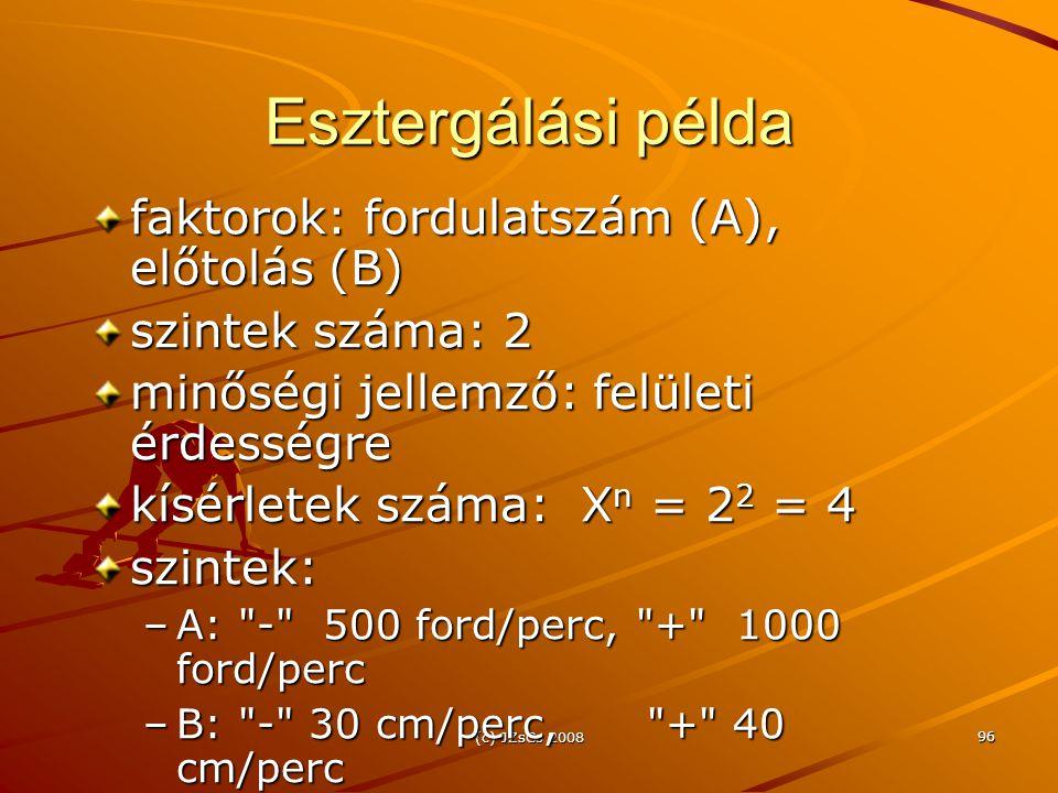(c) JZsCs 2008 96 Esztergálási példa faktorok: fordulatszám (A), előtolás (B) szintek száma: 2 minőségi jellemző: felületi érdességre kísérletek száma: X n = 2 2 = 4 szintek: –A: - 500 ford/perc, + 1000 ford/perc –B: - 30 cm/perc, + 40 cm/perc