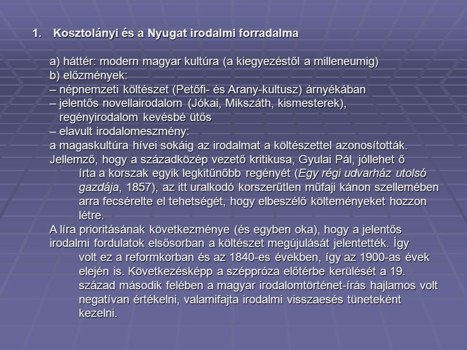 1. Kosztolányi és a Nyugat irodalmi forradalma a) háttér: modern magyar kultúra (a kiegyezéstől a milleneumig) b) előzmények: – népnemzeti költészet (
