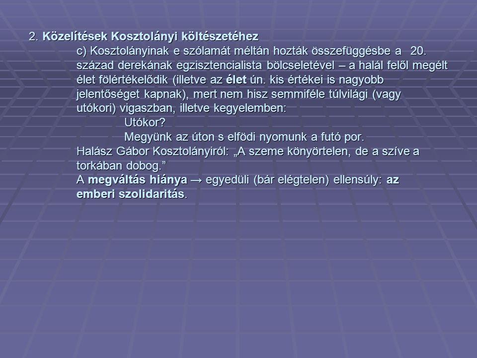 2. Közelítések Kosztolányi költészetéhez c) Kosztolányinak e szólamát méltán hozták összefüggésbe a 20. század derekának egzisztencialista bölcseletév