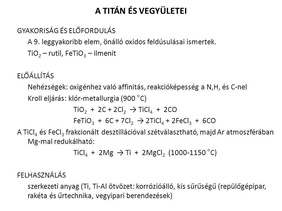 A TITÁN ÉS VEGYÜLETEI GYAKORISÁG ÉS ELŐFORDULÁS A 9. leggyakoribb elem, önálló oxidos feldúsulásai ismertek. TiO 2 – rutil, FeTiO 3 – ilmenit ELŐÁLLÍT