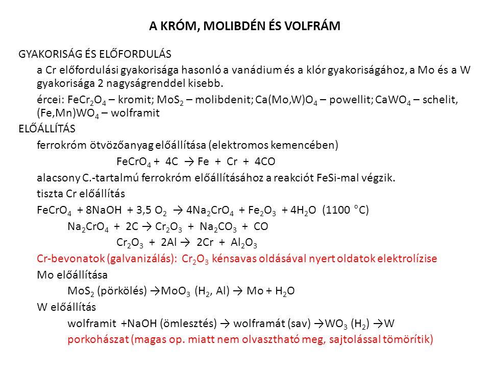 A KRÓM, MOLIBDÉN ÉS VOLFRÁM GYAKORISÁG ÉS ELŐFORDULÁS a Cr előfordulási gyakorisága hasonló a vanádium és a klór gyakoriságához, a Mo és a W gyakorisá