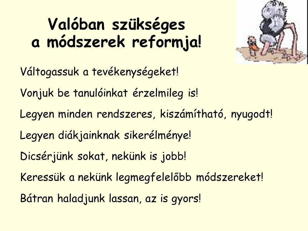 Valóban szükséges a módszerek reformja.Váltogassuk a tevékenységeket.