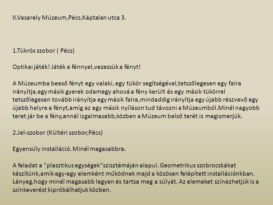 II.Vasarely Múzeum,Pécs,Káptalan utca 3. 1.Tükrös szobor ( Pécs) Optikai játék! Játék a fénnyel,vezessük a fényt! A Múzeumba beeső fényt egy valaki, e