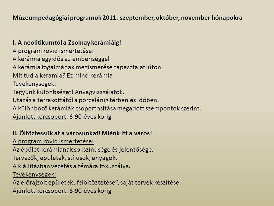 Múzeumpedagógiai programok 2011. szeptember, október, november hónapokra I. A neolitikumtól a Zsolnay kerámiáig! A program rövid ismertetése: A kerámi