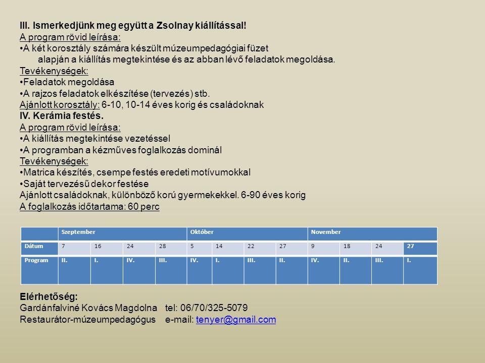 SzeptemberOktóberNovember Dátum716242851422279182427 ProgramII.I.IV.III.IV.I.III.II.IV.II.III.I. III. Ismerkedjünk meg együtt a Zsolnay kiállítással!