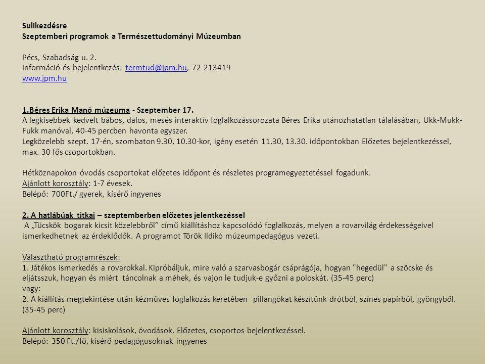 Sulikezdésre Szeptemberi programok a Természettudományi Múzeumban Pécs, Szabadság u. 2. Információ és bejelentkezés: termtud@jpm.hu, 72-213419termtud@