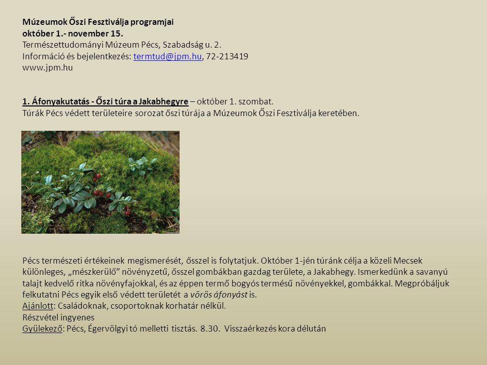 Múzeumok Őszi Fesztiválja programjai október 1.- november 15. Természettudományi Múzeum Pécs, Szabadság u. 2. Információ és bejelentkezés: termtud@jpm