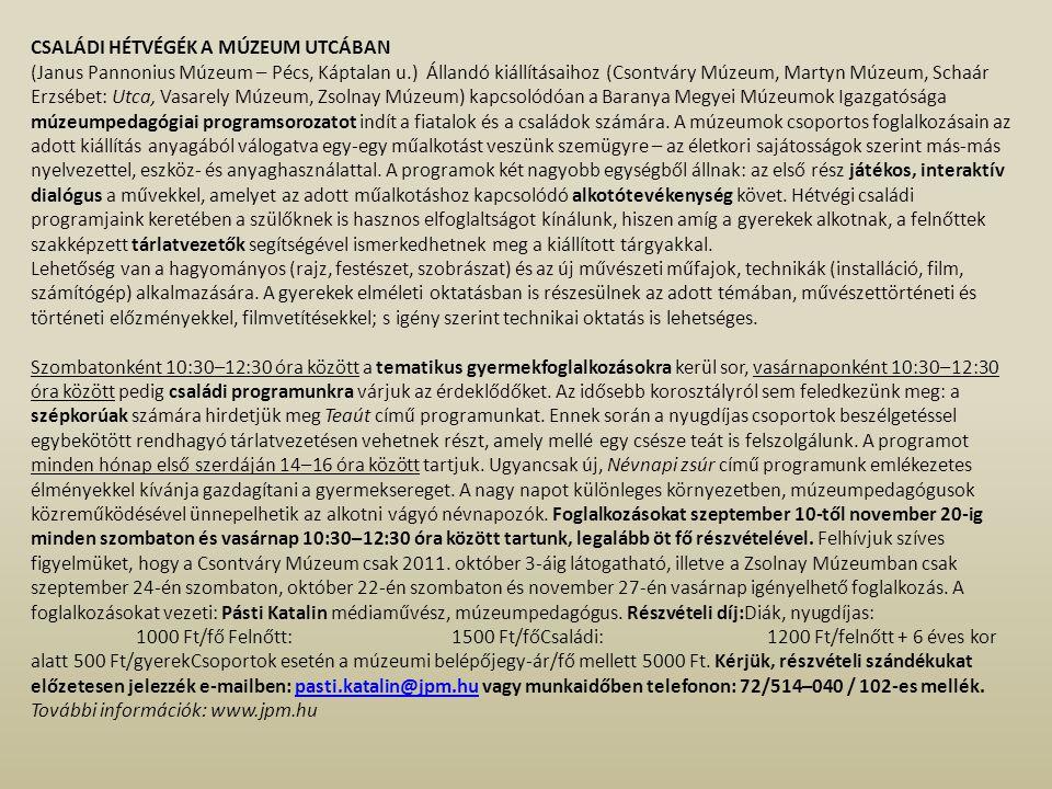 CSALÁDI HÉTVÉGÉK A MÚZEUM UTCÁBAN (Janus Pannonius Múzeum – Pécs, Káptalan u.) Állandó kiállításaihoz (Csontváry Múzeum, Martyn Múzeum, Schaár Erzsébe