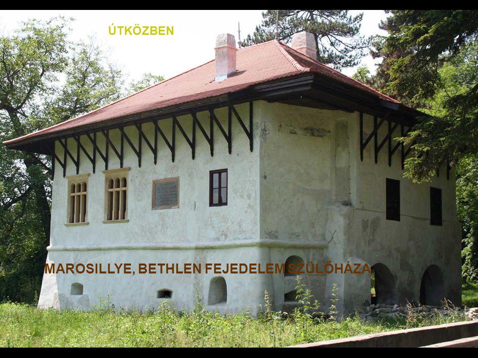 MAROSILLYE, BETHLEN FEJEDELEM SZÜLŐHÁZA ÚTKÖZBEN