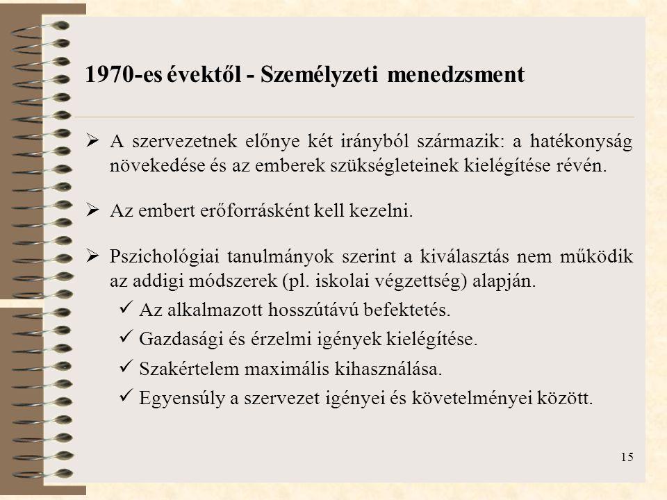 15 1970-es évektől - Személyzeti menedzsment  A szervezetnek előnye két irányból származik: a hatékonyság növekedése és az emberek szükségleteinek ki