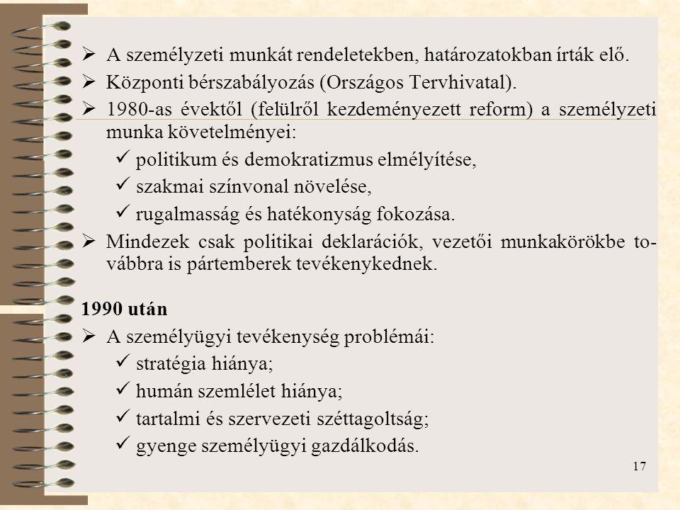 17  A személyzeti munkát rendeletekben, határozatokban írták elő.  Központi bérszabályozás (Országos Tervhivatal).  1980-as évektől (felülről kezde