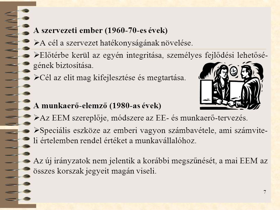 7 A szervezeti ember (1960-70-es évek)  A cél a szervezet hatékonyságának növelése.  Előtérbe kerül az egyén integritása, személyes fejlődési lehető