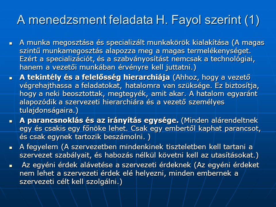 A menedzsment feladata H. Fayol szerint (1)  A munka megosztása és specializált munkakörök kialakítása (A magas szintű munkamegosztás alapozza meg a