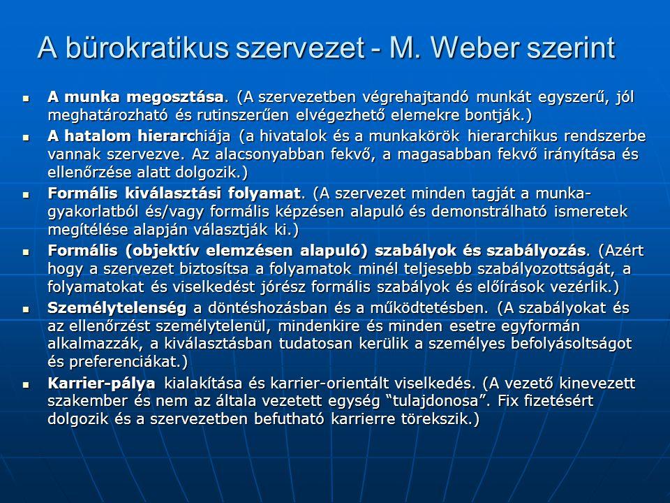 A bürokratikus szervezet - M. Weber szerint  A munka megosztása. (A szervezetben végrehajtandó munkát egyszerű, jól meghatározható és rutinszerűen el