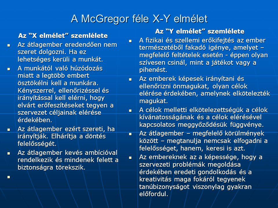"""A McGregor féle X-Y elmélet Az """"X elmélet"""" szemlélete  Az átlagember eredendően nem szeret dolgozni. Ha ez lehetséges kerüli a munkát.  A munkától v"""