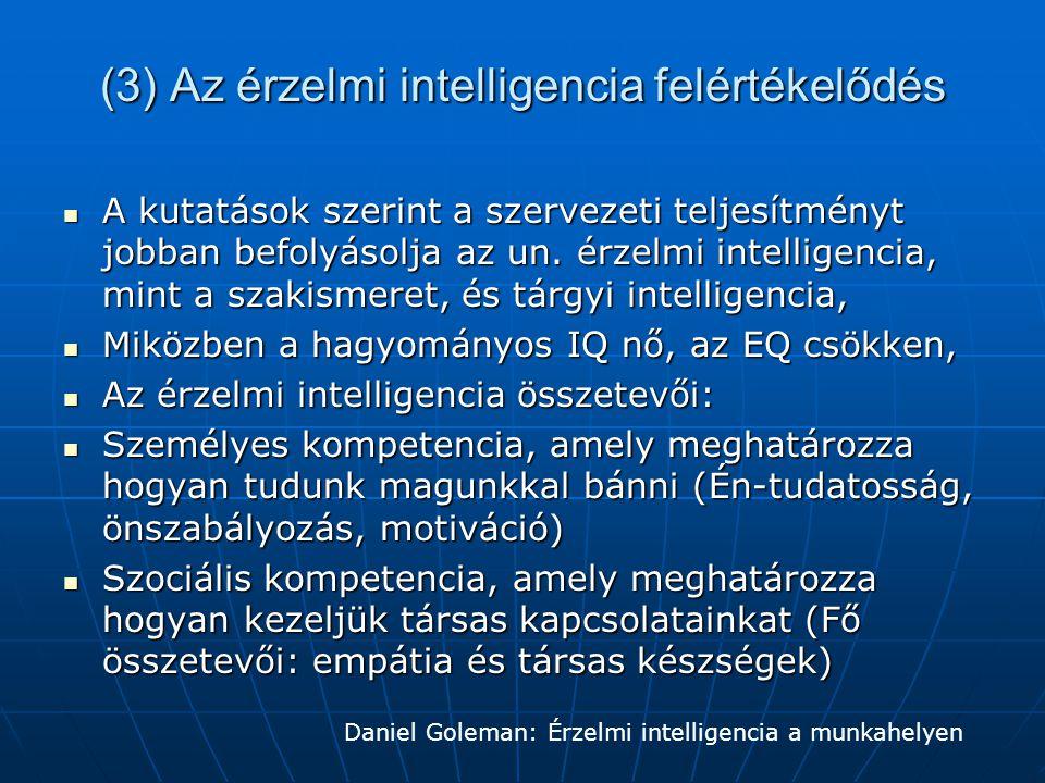 (3) Az érzelmi intelligencia felértékelődés  A kutatások szerint a szervezeti teljesítményt jobban befolyásolja az un. érzelmi intelligencia, mint a