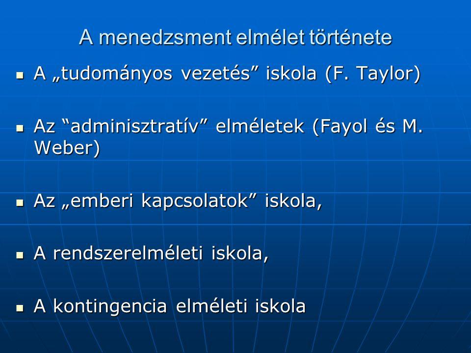"""A menedzsment elmélet története  A """"tudományos vezetés"""" iskola (F. Taylor)  Az """"adminisztratív"""" elméletek (Fayol és M. Weber)  Az """"emberi kapcsolat"""