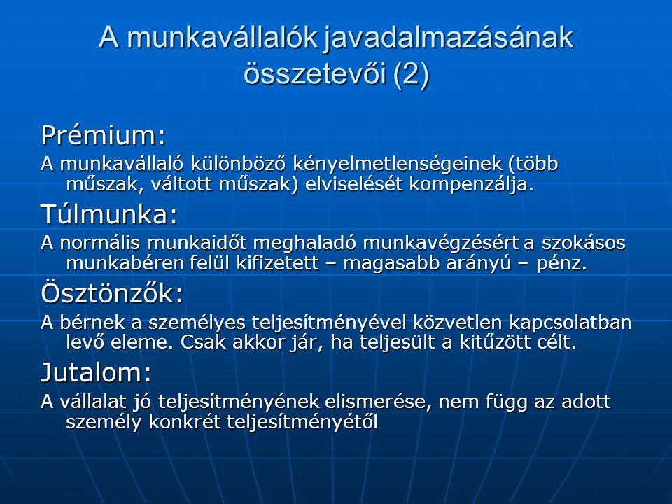 A munkavállalók javadalmazásának összetevői (2) Prémium: A munkavállaló különböző kényelmetlenségeinek (több műszak, váltott műszak) elviselését kompe
