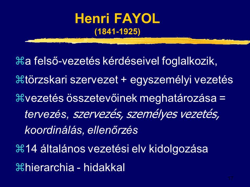 17 Henri FAYOL (1841-1925) za felső-vezetés kérdéseivel foglalkozik, ztörzskari szervezet + egyszemélyi vezetés  vezetés összetevőinek meghatározása = tervezés, szervezés, személyes vezetés, koordinálás, ellenőrzés z14 általános vezetési elv kidolgozása zhierarchia - hidakkal
