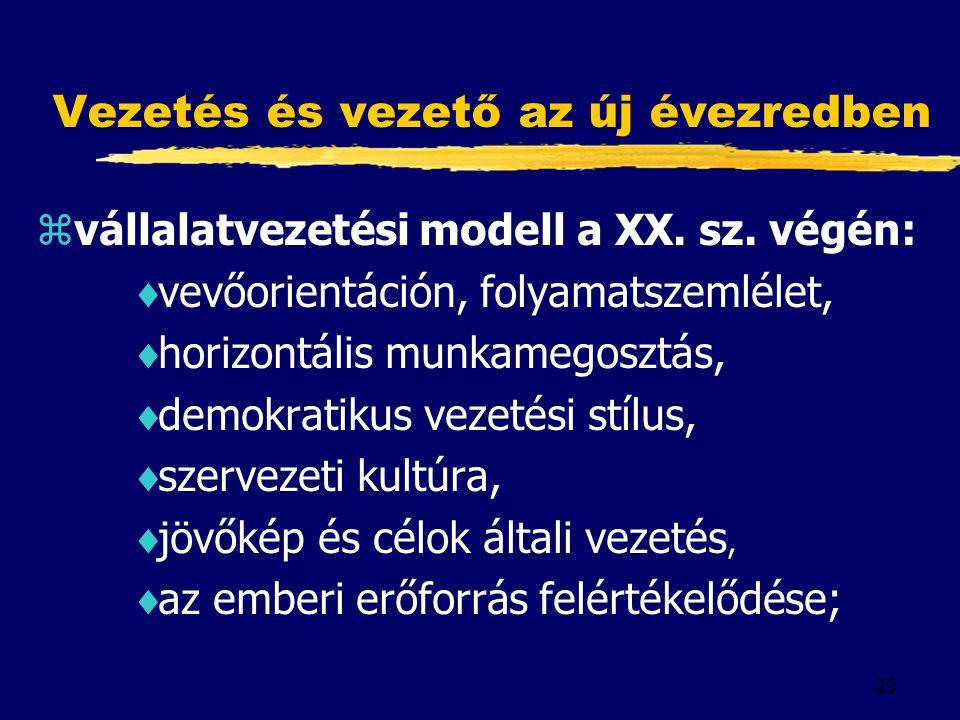 29 Vezetés és vezető az új évezredben zvállalatvezetési modell a XX.