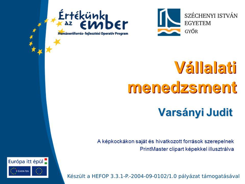 Vállalati menedzsment Varsányi Judit A képkockákon saját és hivatkozott források szerepelnek PrintMaster clipart képekkel illusztrálva