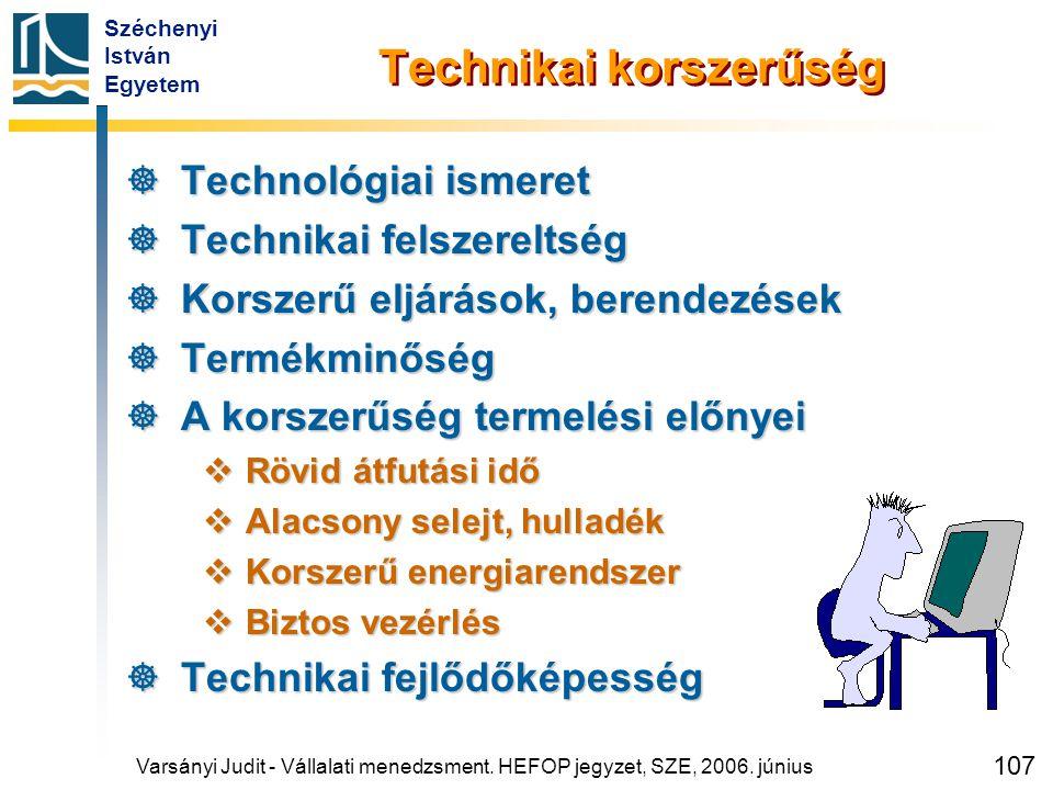 Széchenyi István Egyetem 107 Technikai korszerűség  Technológiai ismeret  Technikai felszereltség  Korszerű eljárások, berendezések  Termékminőség