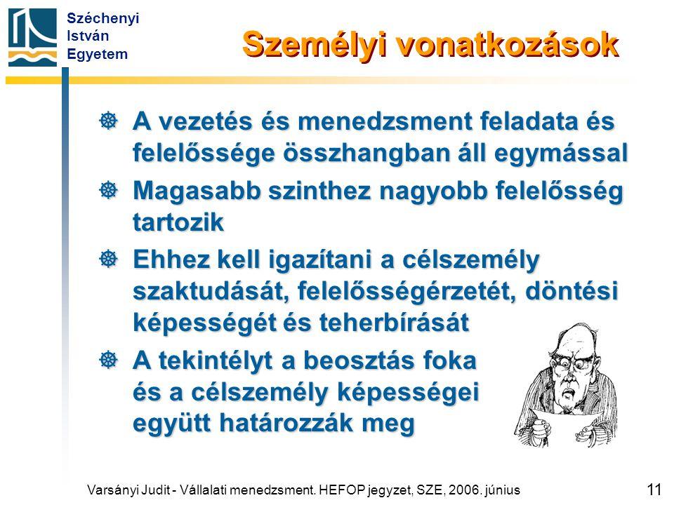 Széchenyi István Egyetem 11 Személyi vonatkozások  A vezetés és menedzsment feladata és felelőssége összhangban áll egymással  Magasabb szinthez nag