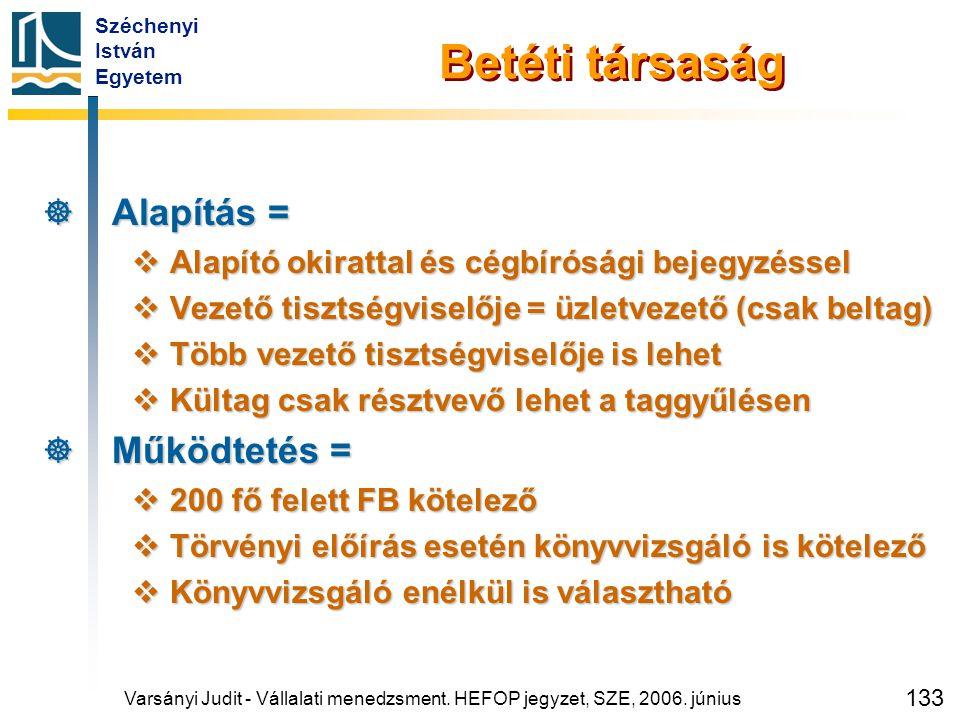 Széchenyi István Egyetem 133 Varsányi Judit - Vállalati menedzsment. HEFOP jegyzet, SZE, 2006. június Betéti társaság  Alapítás =  Alapító okirattal