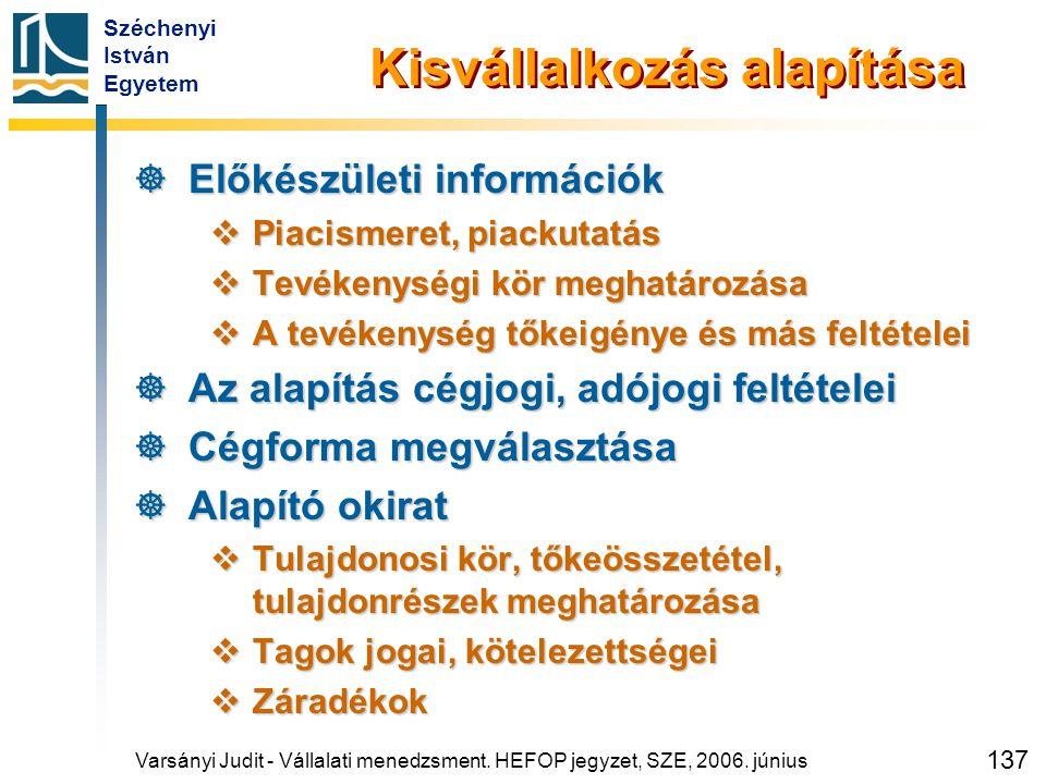 Széchenyi István Egyetem 137 Kisvállalkozás alapítása  Előkészületi információk  Piacismeret, piackutatás  Tevékenységi kör meghatározása  A tevék