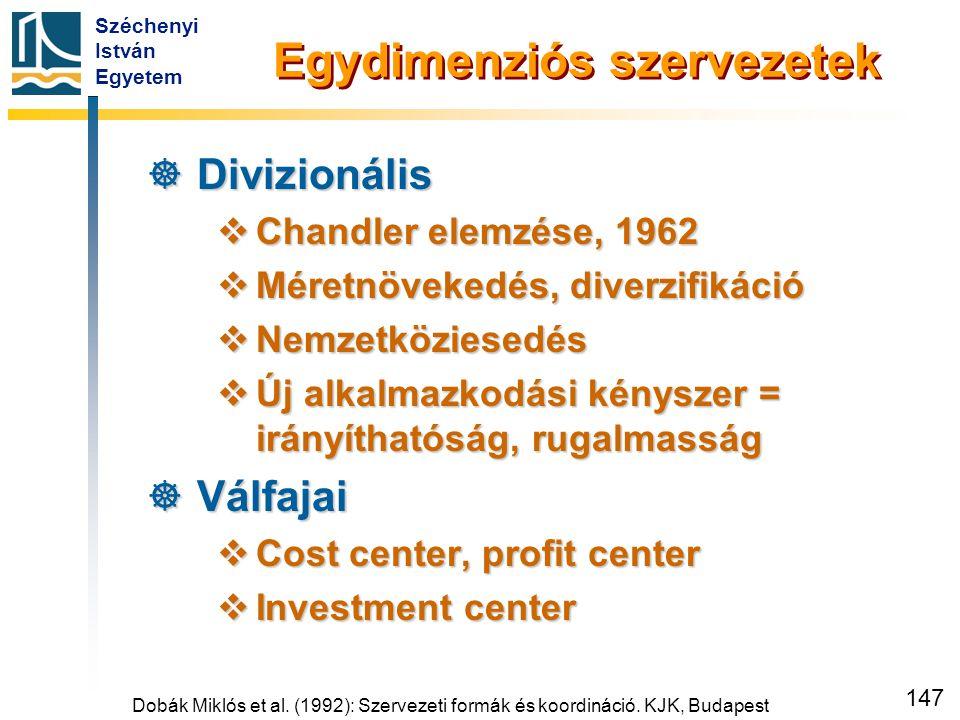 Széchenyi István Egyetem 147 Egydimenziós szervezetek  Divizionális  Chandler elemzése, 1962  Méretnövekedés, diverzifikáció  Nemzetköziesedés  Ú