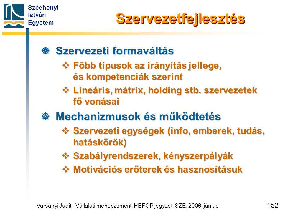 Széchenyi István Egyetem 152 Szervezetfejlesztés  Szervezeti formaváltás  Főbb típusok az irányítás jellege, és kompetenciák szerint  Lineáris, mát