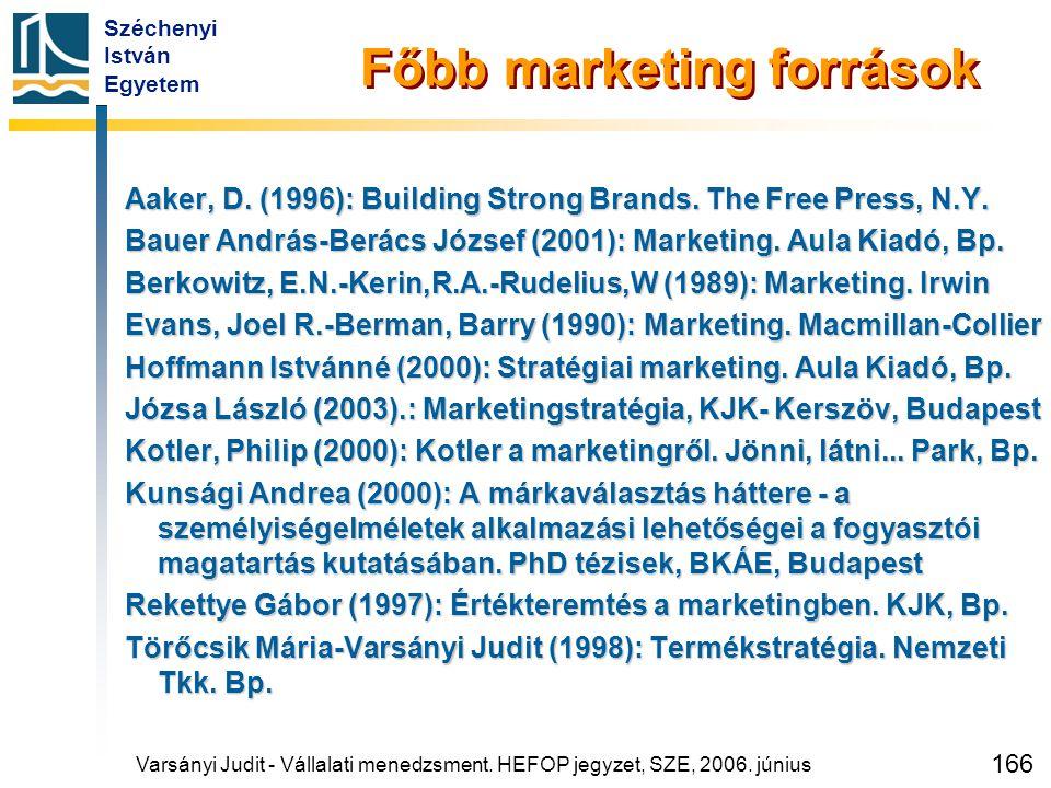 Széchenyi István Egyetem 166 Főbb marketing források Aaker, D. (1996): Building Strong Brands. The Free Press, N.Y. Bauer András-Berács József (2001):