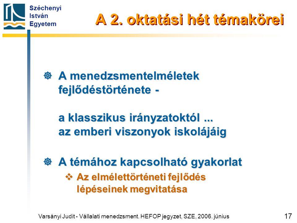 Széchenyi István Egyetem 17 A 2. oktatási hét témakörei  A menedzsmentelméletek fejlődéstörténete - a klasszikus irányzatoktól... az emberi viszonyok