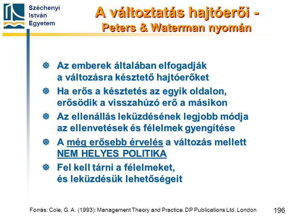 Széchenyi István Egyetem 196 A változtatás hajtóerői - Peters & Waterman nyomán  Az emberek általában elfogadják a változásra késztető hajtóerőket 
