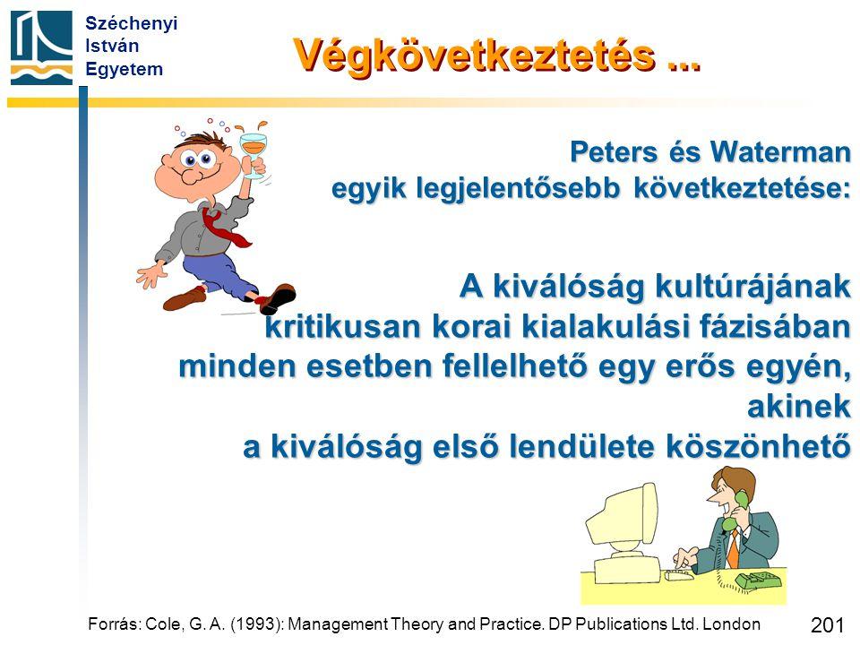 Széchenyi István Egyetem 201 Végkövetkeztetés... Peters és Waterman egyik legjelentősebb következtetése: A kiválóság kultúrájának kritikusan korai kia