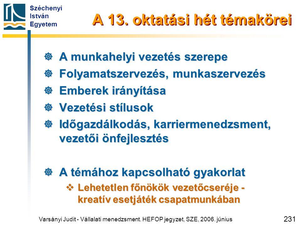 Széchenyi István Egyetem 231 A 13. oktatási hét témakörei  A munkahelyi vezetés szerepe  Folyamatszervezés, munkaszervezés  Emberek irányítása  Ve
