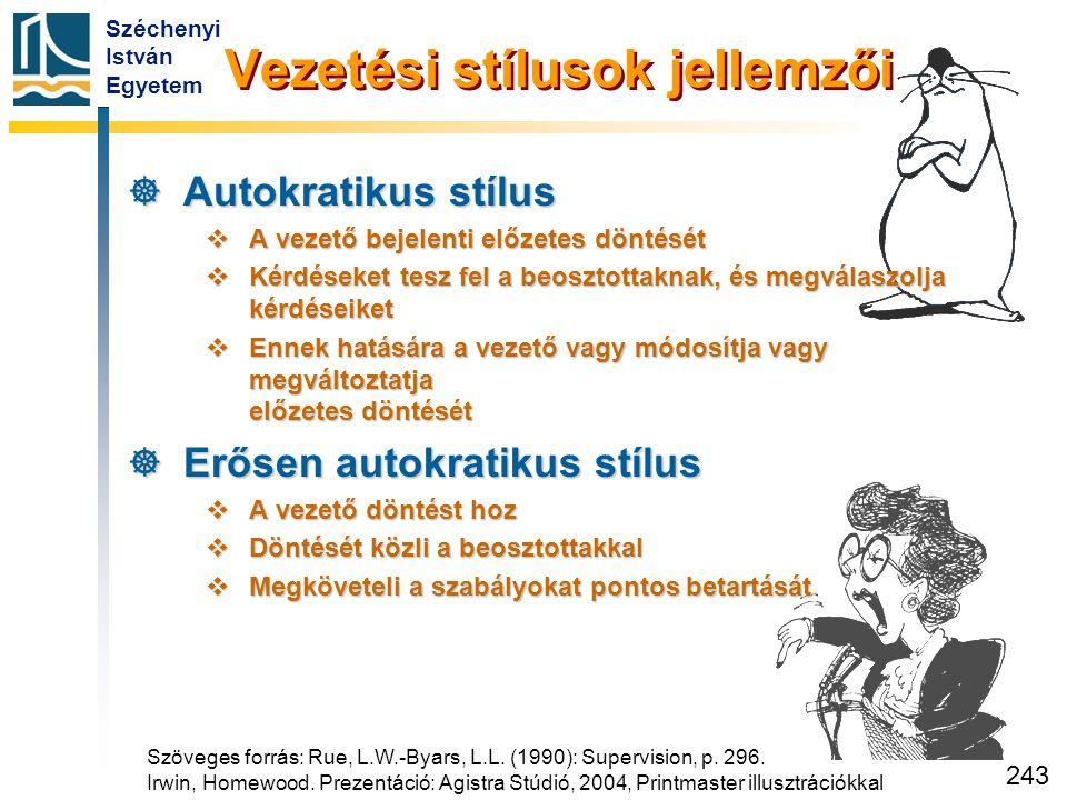 Széchenyi István Egyetem 243 Vezetési stílusok jellemzői  Autokratikus stílus  A vezető bejelenti előzetes döntését  Kérdéseket tesz fel a beosztot