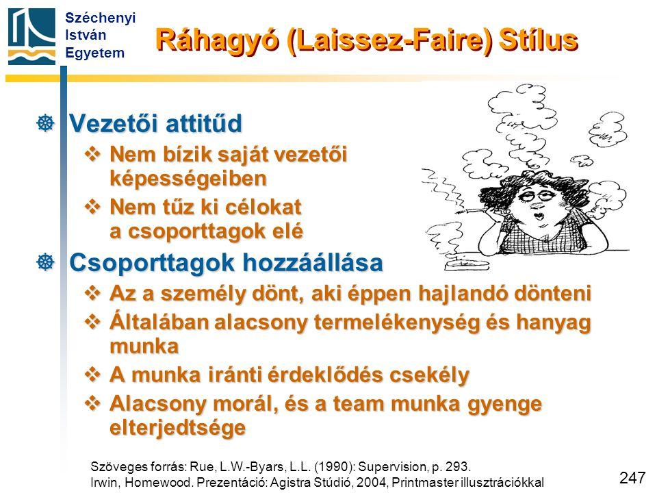 Széchenyi István Egyetem 247 Ráhagyó (Laissez-Faire) Stílus  Vezetői attitűd  Nem bízik saját vezetői képességeiben  Nem tűz ki célokat a csoportta