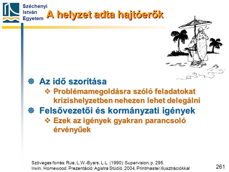 Széchenyi István Egyetem 261 A helyzet adta hajtóerők  Az idő szorítása  Problémamegoldásra szóló feladatokat krízishelyzetben nehezen lehet delegál