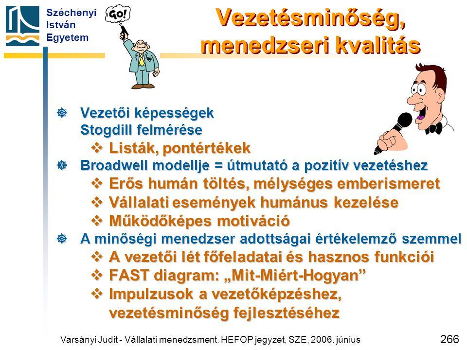 Széchenyi István Egyetem 266 Vezetésminőség, menedzseri kvalitás  Vezetői képességek Stogdill felmérése  Listák, pontértékek  Broadwell modellje =